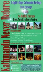 Hot Deal Of The Day- 3 Nights/4 Days Kathmandu Heritage Tour Package   Cost Per Person Only US$65 PP     Cost Includes :   	Airport Pickup and Drop . 	One full Day Kathmandu Heritage Guided Sightseeing . (English/French/Hindi and Spanish Language). 	3 Nights Sharing (Twin) Accommodations on 1 star Hotel in Kathmandu on Bed and Breakfast Basis.