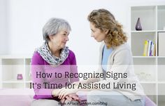 Caring for a elderly parents takes a toll on families. When is the right time to move to assisted living? We ask a psychologist for signs.