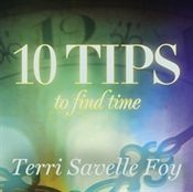 Terri Savelle Foy Ministries. 10 Tips To Find Time