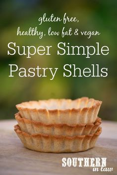 Easy to Make Vegan Pastry Recipe - Tart Shells - Low Fat, Gluten Free, Healthy, Vegan, Egg Free, Dairy Free