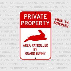 Private Property, Area Patrolled by Guard Bunny; novelty rabbit sign, aluminum, x glossy red on white - store saving money Bunny Cages, Rabbit Cages, House Rabbit, Bunny Rabbits, Pet Rabbit, Funny Bunnies, Cute Bunny, Big Bunny, Private Property Signs