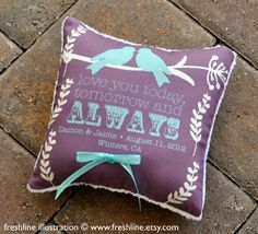 Ring Bearer Pillow. Maybe not with birds on it but the colors are cute and the phrase and personalization is cool.