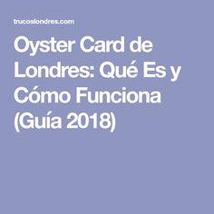 Oyster Card de Londres: Qué Es y Cómo Funciona (Guía 2018) Oyster Card, London Travel, Oysters, Boarding Pass, Cards, England, United Kingdom, Learning English, It Works
