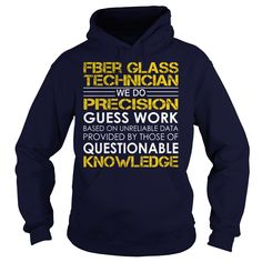 fiber glass technician We Do Precision Guess Work Knowledge T-Shirts, Hoodies. ADD TO CART ==► https://www.sunfrog.com/Jobs/fiber-glass-technician--Job-Title-Navy-Blue-Hoodie.html?id=41382