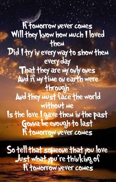If tomorrow never comes will they know how much i loved them did i try in every way to show them every day that they are my only ones and if my time on earth were through and  - Add text to your images with PixTeller