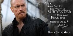 "Black Sails ~ S3. Captain Flint, ""Do Any Of You Want To SURRENDER To Men Who Fear You? Neither Do I."""