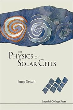 The Physics of Solar Cells Jenny Nelson provides a comprehensive introduction to the physics of the cell. it's appropriate for undergraduates, graduate students, and researchers unaccustomed the sector. Basic Electrical Engineering, Aspects Of The Novel, Semiconductor Materials, Basic Physics, Photovoltaic Cells, Imperial College, Penguin Classics, Energy Technology, Books To Read