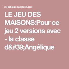 LE JEU DES MAISONS:Pour ce jeu 2 versions avec - la classe d'Angélique
