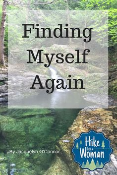 Finding Myself Again https://hikelikeawoman.net/2017/06/finding-myself-again/
