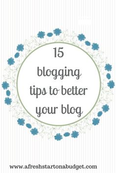 Here are 15 blogging Tips to better your blog. From being consistent, using a calendar, social media and more. Ideas to blog better