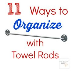 11 Ways to Organize with Towel Rods