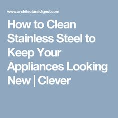 How to Clean Stainless Steel to Keep Your Appliances Looking New | Clever