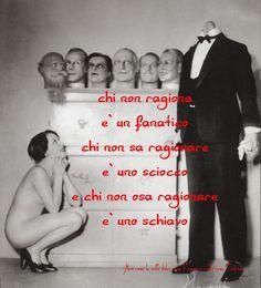 Nero come la notte dolce come l'amore caldo come l'inferno: Chi non ragiona è un fanatico, chi non sa ragionar...