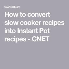 How to convert slow cooker recipes into Instant Pot recipes - CNET