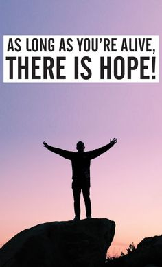 As long as you're alive, there is hope. thedailyquotes.com
