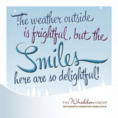 The weather outside is frightful, but the Smiles here are so delightful. Orthodontic marketing for braces with custom designed and printed signs for your practice. Each is branded with your logo so when used on social media the image will always show your brand.