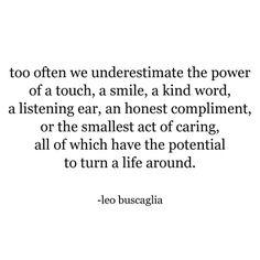 Leo Buscaglia. Be nice to everyone you meet