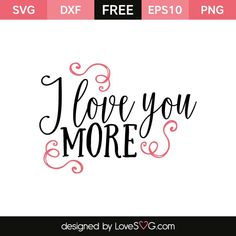 Free SVG cut file - I love you Free Love Quotes, Free Stencils, Free Svg Cut Files, Cricut Vinyl, Vinyl Decals, Sign Quotes, Faith Quotes, Vinyl Projects, Love You More