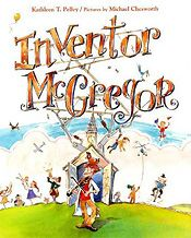 """Inventor McGregor"" Inventor McGregor can invent most anything that needs inventing, from a barking bag for the postman to bouncing boots for wee Willie. At his home workshop, McGregor never knows when inspiration will hit. Then he is invited to work in the city by the president of the Royal Society of Inventors. So why, in his new laboratory, is McGregor unable to think of a thing? http://kathleenpelley.com/inventor-mcgregor.php"