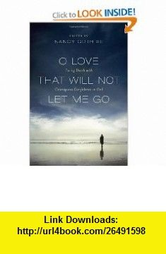 O Love That Will Not Let Me Go Facing Death with Courageous Confidence in God (9781433516184) Nancy Guthrie, John Piper, Randy Alcorn, Timothy Keller, Joni Eareckson Tada, J. I. Packer, Michael S. Horton, R. C. Sproul, John Calvin, Martin Luther , ISBN-10: 1433516187  , ISBN-13: 978-1433516184 ,  , tutorials , pdf , ebook , torrent , downloads , rapidshare , filesonic , hotfile , megaupload , fileserve