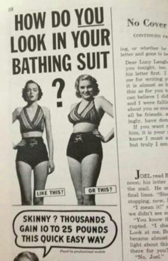 Woman were taking weight GAINING pills because skinny was undesired. Imagine that.
