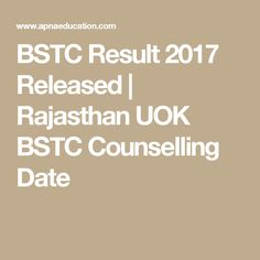 BSTC Result 2017 Released   Rajasthan UOK BSTC Counselling Date