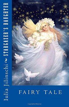 Stargazer's Daughter: Fairy Tale de Iulia Jilinschi https://www.amazon.fr/dp/1535231904/ref=cm_sw_r_pi_dp_x_i9UhybTS5E3NC