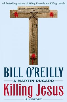 """Killing Jesus: A History by Bill O'Reilly. """"Killing Jesus"""" will take readers inside Jesus's life, recounting the seismic political and historical events that made his death inevitable - and changed the world forever. I Love Books, Great Books, New Books, Jesus Book, Effective Prayer, O Reilly, Inevitable, So Little Time, Book Lists"""