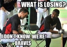 What's losing? I don't know, I'm a Braves fan.