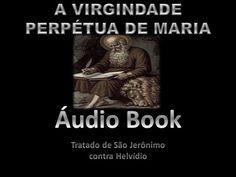 A VIRGINDADE PERPÉTUA DE MARIA - Tratado de São Jerônimo contra Helvídio