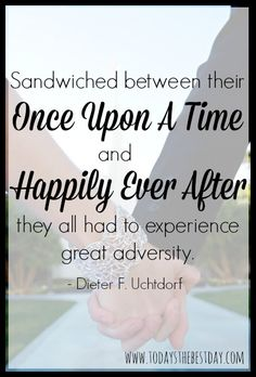 Sandwiched between their Once Upon A Time and Happily Ever After - Love President Uchtdorf