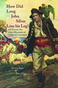 Dennis Butts and Peter Hunt (2013) How Did Long John Silver Lose His Leg?: and Twenty-Six Other Mysteries of Children's Literature (London: Lutterworth Press)