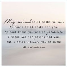 My mind still talks to you,and I still look for you because I think you're gonna come back 💔but I know your okay and not in pain anymore 😭but I still miss you so so much Missing My Husband, Missing You Quotes For Him, In Loving Memory Quotes, I Still Miss You, Just For You, Loss Quotes, Me Quotes, Quotes About Grief, Grief Poems