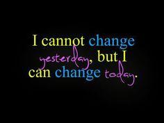 """Não posso mudar o """"ontem""""... mas posso mudar o """"Hoje""""."""