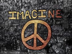 Imagine all the people,  Living life in peace... 8)
