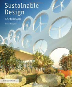 Sustainable Design: A Critical Guide (Architecture Briefs) by David Bergman. Save 32 Off!. $16.85. Series - Architecture Briefs. Publisher: Princeton Architectural Press (April 25, 2012). Author: David Bergman. Publication: April 25, 2012
