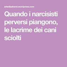 Quando i narcisisti perversi piangono, le lacrime dei cani sciolti Narcissistic Personality Disorder, Narcissistic Abuse, The Mole, Einstein, Psychology, Mindfulness, Words, Boho, Narcissist