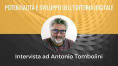 Potenzialità e sviluppo dell'editoria digitale - Intervista ad Antonio Tombolini - Libroza