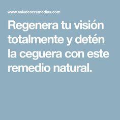Regenera tu visión totalmente y detén la ceguera con este remedio natural.