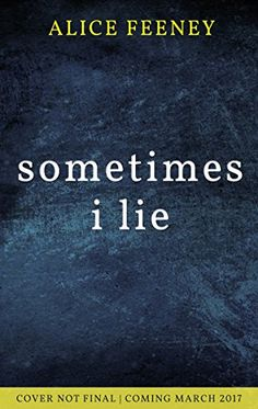 Sometimes I Lie: The gripping debut psychological thriller you can't miss in 2017 by [Feeney, Alice] Top Books To Read, Good Books, Reading Lists, Book Lists, Best Psychological Thrillers Books, Types Of Books, Books 2016, Thriller Books, Books For Teens