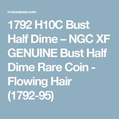 1792 H10C Bust Half Dime – NGC XF GENUINE Bust Half Dime Rare Coin - Flowing Hair (1792-95)