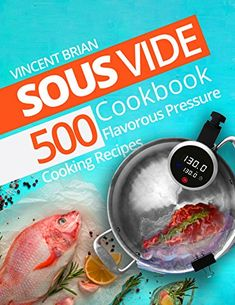 Sous Vide Cookbook: 500 Flavorous Pressure Cooking Recipes    Sous Vide Cookbook: 500 Flavorous Pressure Cooking Recipes  BUY NOW  Sous Vide allows cooking almost all types of the most famous dishes.  Sous Vide attracts people all over the world. This method can cook the wide variety of the meals; especially this thing makes the technology in-demand nowadays. The restaurant method of cooking attracts not only chefs but a housewife and just food lovers.  There are a lot of advantages of the…