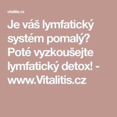 Je váš lymfatický systém pomalý? Poté vyzkoušejte lymfatický detox! - www.Vitalitis.cz