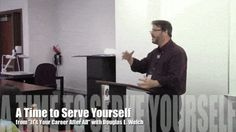 """Video: A Time to Serve Yourself from """"It's Your Career, After All"""" with Douglas E. Welch"""