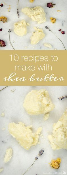 10 Recipes to Make with Shea Butter                                                                                                                                                                                 More