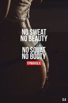 No sweat, no beauty. No squat, no booty.