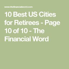 10 Best US Cities for Retirees - Page 10 of 10 - The Financial Word
