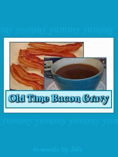 Old Time Bacon Gravy.  If  you love bacon, this recipe is one you will want to keep.  The delicious smoky flavor, the salty goodness, the delightful creaminess, this gravy has it all.