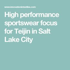 High performance sportswear focus for Teijin in Salt Lake City