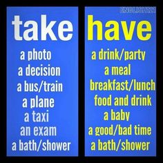 Collocations with take and have